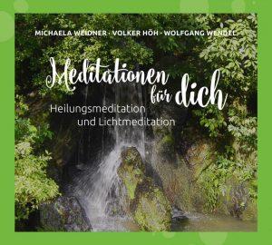 Meditationen für dich - Heilungsmeditation und Lichtmeditation von Michaela Weidner, Volker Höh und Wolfgang Wendel